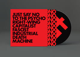 just say no to the psycho right wing capitalist fascist industrial