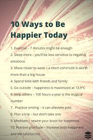 fastest way to write a research paper 10 simple things you can do today that will make you happy 10 happy tactics