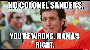 Colonel Sanders Memes - no colonel sanders you re wrong mama s right the waterboy 2