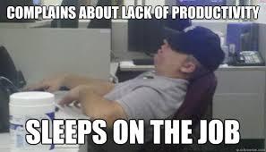 Lazy Meme - complains about lack of productivity sleeps on the job lazy