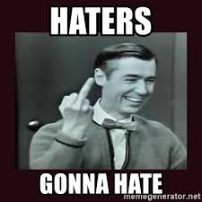 Haters Gonna Hate Meme Generator - haters gonna hate mr rogers don t give a f meme generator