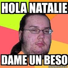 Natalie Meme - meme friki hola natalie dame un beso 19449240