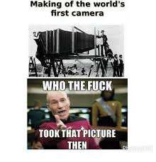 Fuck The World Memes - making of the world s first camera iti who the fuck took that