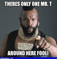 Nice Hair Meme - nice meme theres only one mr t mr t pity the fool meme creator