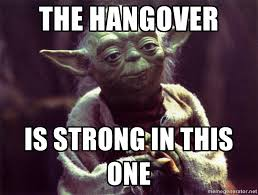 Hungover Meme - the hangover is strong in this one yoda meme generator