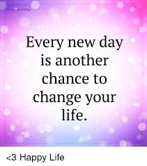 Happy Life Meme - fbourhappylifepage every new day is another chance to change your