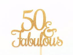 50 and fabulous cake topper 50 and fabulous cake topper glitter cake topper birthday cake