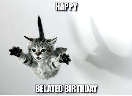 Belated Birthday Meme - best happy birthday cat meme