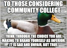 Community College Meme - i hate to say it but i know from experience imgflip