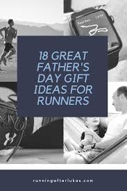 good fathers day gifts father u0027s day gifts for runners 18 great gifts running after lukas