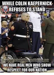 Kaepernick Meme - while colin kaepernick refuses to stand 1773 we have real men who
