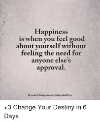 3 Approved Memes - happiness is when you feel good about yourself without feeling the