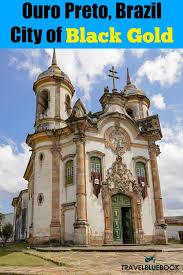 ouro preto city of black gold and baroque architecture travel