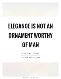 elegance is not an ornament worthy of picture quotes
