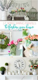 spring home decor ideas 17 spring mantels to freshen up your home lolly jane