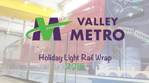 light rail holiday schedule valley metro holiday light rail wrap youtube