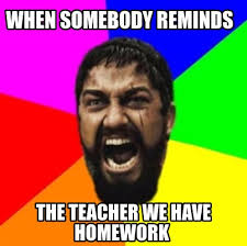 Homework Meme - meme creator when somebody reminds the teacher we have homework