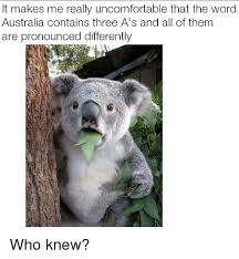 How Is The Word Meme Pronounced - it makes me really uncomfortable that the word australia contains