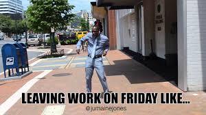 Leaving Work On Friday Meme - leaving work on friday like youtube