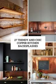 Types Of Kitchen Backsplash 27 Trendy And Chic Copper Kitchen Backsplashes Digsdigs