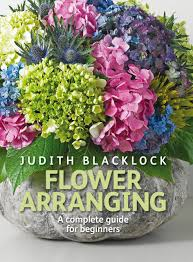 flower arranging the complete guide for beginners judith