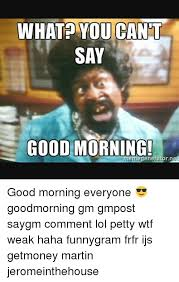 Good Morning Meme Pics - whatp you cant say good morning meme eneratornet good morning