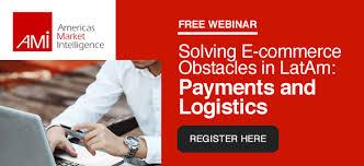 Webinar E Commerce Logistics Oct Solving E Commerce Obstacles In Latam Payments And Logistics