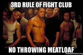 Meatloaf Meme - 3rd rule of fight club no throwing meatloaf fight club make a meme