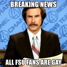 Fsu Memes - breaking news all fsu fans are gay go fuck yourself meme generator