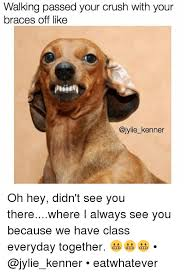 Braces Off Meme - walking passed your crush with your braces off like kenner oh hey
