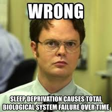 Sleep Deprived Meme - wrong sleep deprivation causes total biological system failure