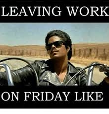 Leaving Work On Friday Meme - 20 leaving work on friday memes that are totally true