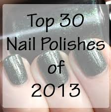 best of 2013 top 30 nail polishes of the year all lacquered up