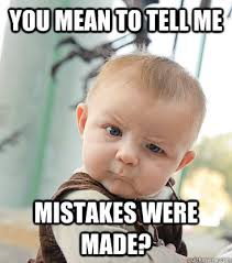 Made Meme - you mean to tell me mistakes were made skeptical baby quickmeme
