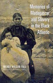 a of slavery in modern america the atlantic memories of madagascar and slavery in the black atlantic ohio