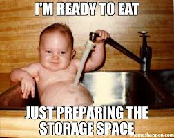 Meme Eat - i m ready to eat just preparing the storage space meme epicurist