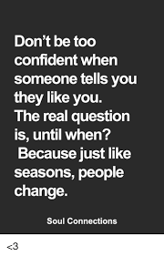 People Change Memes - don t be too confident when someone tells you they like you the
