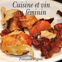 cuisine au feminin françoise cornu rigord cuisine et vin au féminin livre de recettes