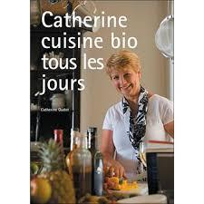 livre cuisine de tous les jours catherine cuisine bio tous les jours broché catherine oudot