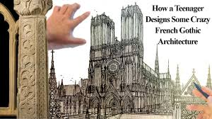how a teenager designs french gothic architecture youtube