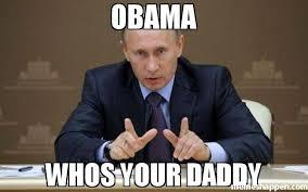 Obama Putin Meme - obama whos your daddy meme vladimir putin 38219 page 10
