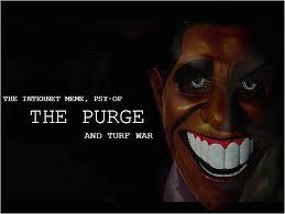 Purge Meme - the purge the internet meme psy op and turf war ground zero