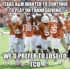 Texas A M Memes - texas a m wanted to continue to play on thanksgiving we d prefer