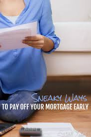 Sneaky Ways to Pay off your Mortgage Early Sarah Titus