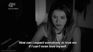 series tv quotes u2014 u0027how can i expect somebody to love me if i can