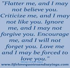 flatter me and i may not believe you