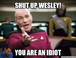 Shut Up Wesley Meme - up wesley
