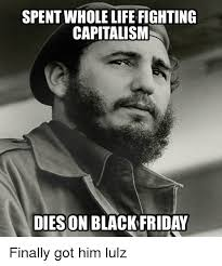 Black Friday Meme - spent whole life fighting capitalism dies on black friday finally