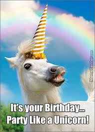 Unicorn Birthday Meme - party like a unicorn by guest 166142 meme center