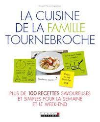 cuisiner le dimanche pour la semaine la cuisine de la famille tournebroche plus de 100 recettes